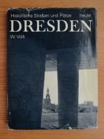 Anticariat: W. Volk - Historische Strasen und Platze heute Dresden
