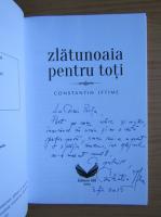 Anticariat: Constantin Iftime - Zlatunoaia pentru toti (cu autograful autorului)