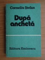Anticariat: Corneliu Stefan - Dupa ancheta