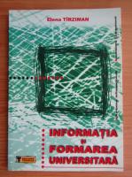Anticariat: Elena Tirziman - Informatia si formarea universitara