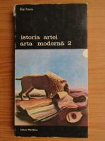 Anticariat: Elie Faure - Istoria artei. Arta moderna (volumul 2)