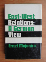 Anticariat: Ernst Majonica - East-West relations. A German view