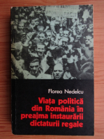 Anticariat: Florea Nedelcu - Viata politica din Romania in preajma instaurarii dictaturii regale