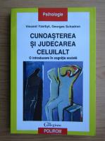 Anticariat: Georges Schadron - Cunoasterea si judecarea celuilalt