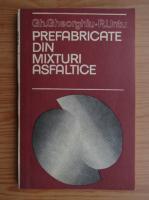 Anticariat: Gheorghe Gheorghiu - Prefabricate din mixturi asfaltice
