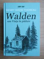 Henry David Thoreau - Walden sau viata in padure