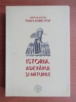 Anticariat: Ioan Aurel Pop - Istoria, adevarul si miturile