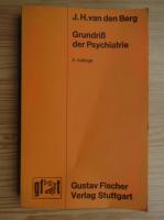 Anticariat: J. H. Van Den Berg - Grundriss der Psychiatrie