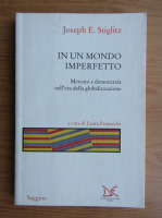 Anticariat: Joseph E. Stiglitz - In un mondo imperfetto