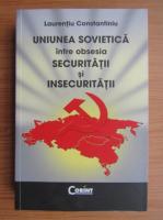 Anticariat: Laurentiu Constantiniu - Uniunea Sovietica intre obsesia securitatii si insecuritatii