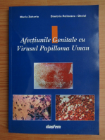 Anticariat: Maria Zaharia - Afectiunile genitale cu virusul Papilloma Uman