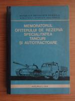 Anticariat: Memoratorul ofiterului de rezerva. Specialitatea tancuri si autotractoare