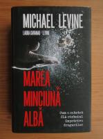 Anticariat: Michael Levine - Marea minciuna alba