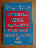 Anticariat: Mircea Eliade - Integrala prozei fantastice. Pe strada Mantuleasa (volumul 2)