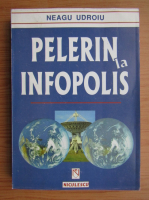Anticariat: Neagu Udroiu - Pelerin la Infopolis