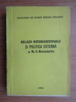 Anticariat: Relatii internationale si politica externa a R. S. Romania