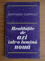 Anticariat: Santiago Carrillo - Realitatile de azi intr-o lumina noua