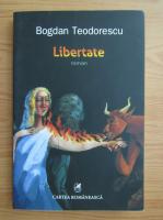 Anticariat: Bogdan Teodorescu - Libertate