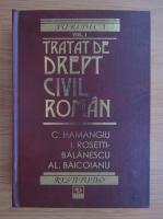 Anticariat: Constantin Hamangiu - Tratat de drept civil roman (volumul 1)