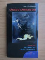 Anticariat: Doru Viorel Ursu - Sange si carne de om, volumul 1. Decembrie 1989, drama unui minister
