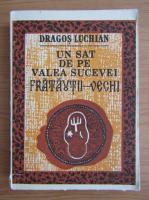 Anticariat: Dragos Luchian - Un sat de pe Valea Sucevei, Fratautii Vechi