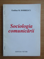 Anticariat: Emilian M. Dobrescu - Sociologia comunicarii