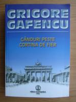 Grigore Gafencu - Ganduri peste cortina de fier