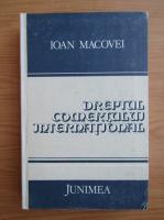 Anticariat: Ioan Macovei - Dreptul comertului international