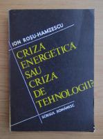 Anticariat: Ion Rosu Hamzescu - Criza energetica sau criza de tehnologie
