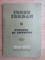 Anticariat: Iorgu Iordan - Titluri si lucrari 1911-1973