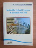 Anticariat: Madalina Virginia Antonescu - Institutiile Uniunii Europene in perioada Post Nisa