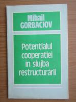 Anticariat: Mihail Gorbaciov - Potentialul cooperatiei in slujba restructurarii