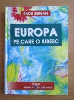 Anticariat: Radu Serban - Europa pe care o iubesc