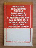 Anticariat: Revolutia de eliberare sociala si nationala, antifascista si antiimperialista din august 1944, moment epocal in istoria poporului roman