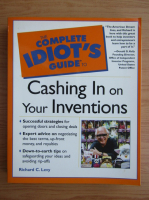 Anticariat: Richard C. Levy - The complete idiot's guide to cashing in on your inventions