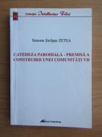 Anticariat: Simona Stefana Zetea - Cateheza parohiala, premisa a construirii unei comunitati vii