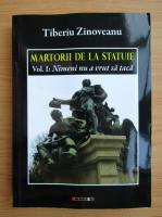 Tiberiu Zinoveanu - Martorii de la statuie (volumul 1)