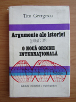 Anticariat: Titu Georgescu - Argumente ale istoriei pentru o noua ordine internationala