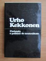 Anticariat: Urho Kekkonen - Finlanda. O politica de neutralitate