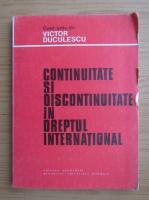 Anticariat: Victor Duculescu - Continuitate si discontinuitate in dreptul international