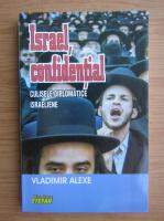 Vladimir Alexe - Israel, confidential. Culisele diplomatice israeliene