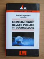 Adela Rogojinaru - Comunicare, relatii publice si globalizare