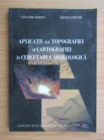 Alexandru Morintz - Aplicatii ale topografiei si cartografiei in cercetarea arheologica
