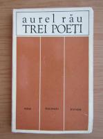 Anticariat: Aurel Rau - Trei poeti