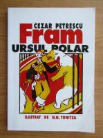 Anticariat: Cezar Petrescu - Fram, ursul polar (editie facsimil)