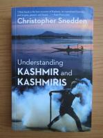 Anticariat: Christopher Snedden - Understanding Kashmir and Kashmiris