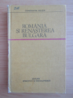 Anticariat: Constantin N. Velichi - Romania si renasterea bulgara