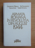 Anticariat: Constantin Olteanu - Armata romana in revolutia din august 1944