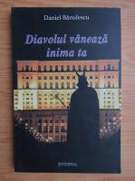 Daniel Banulescu - Diavolul vaneaza inima ta