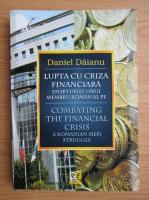 Daniel Daianu - Lupta cu criza financiara. Eforturile unui mambru roman al PE (editie bilingva)
